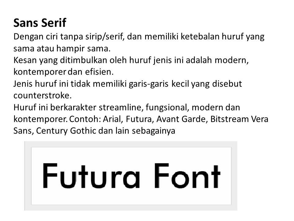 Sans Serif Dengan ciri tanpa sirip/serif, dan memiliki ketebalan huruf yang sama atau hampir sama. Kesan yang ditimbulkan oleh huruf jenis ini adalah