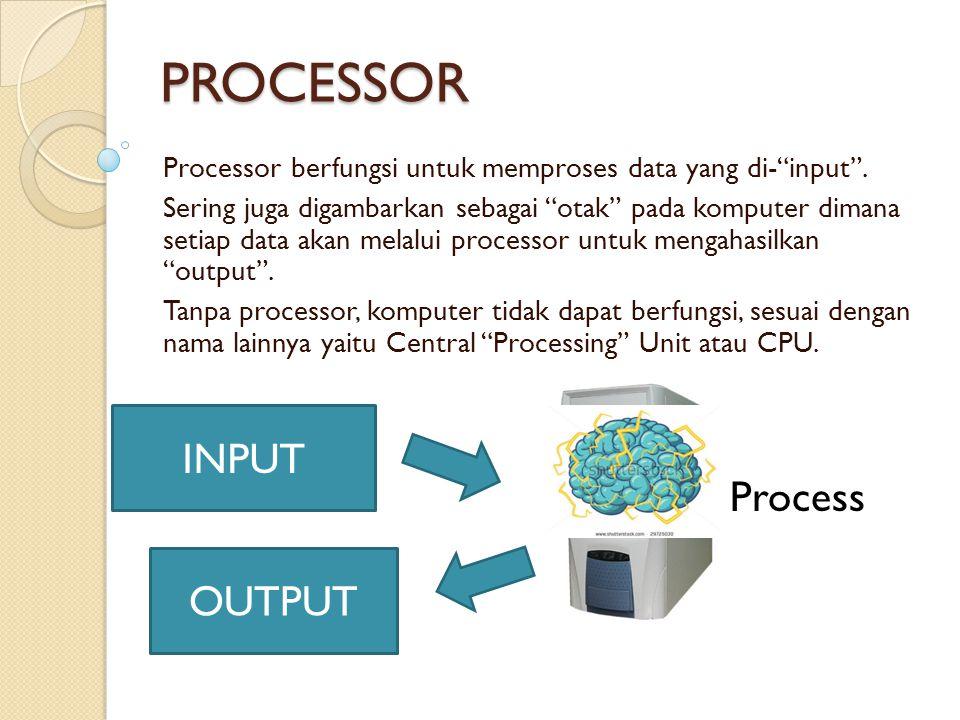 """PROCESSOR Processor berfungsi untuk memproses data yang di-""""input"""". Sering juga digambarkan sebagai """"otak"""" pada komputer dimana setiap data akan melal"""