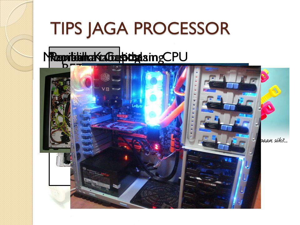 TIPS JAGA PROCESSOR Olesi bagian atas processor dengan thermal paste. untuk mengangkat panas dari proasesor ke headsink BETTER THIS Than Pemilihan Cas
