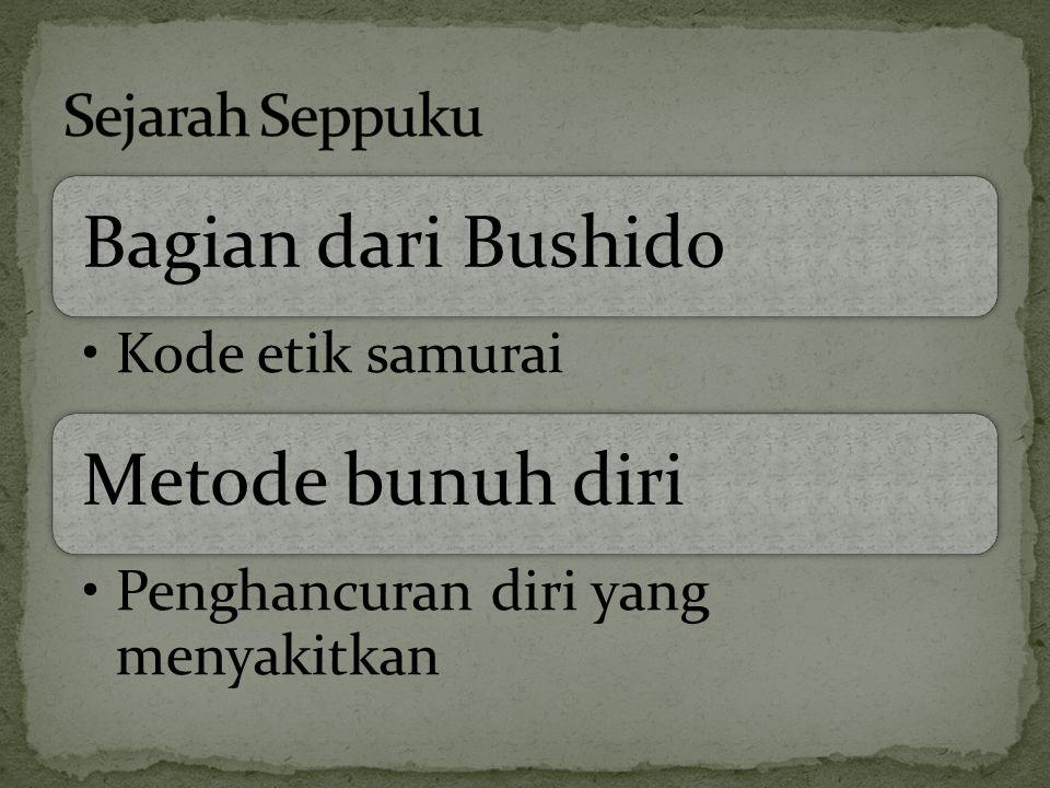 Bagian dari Bushido Kode etik samurai Metode bunuh diri Penghancuran diri yang menyakitkan