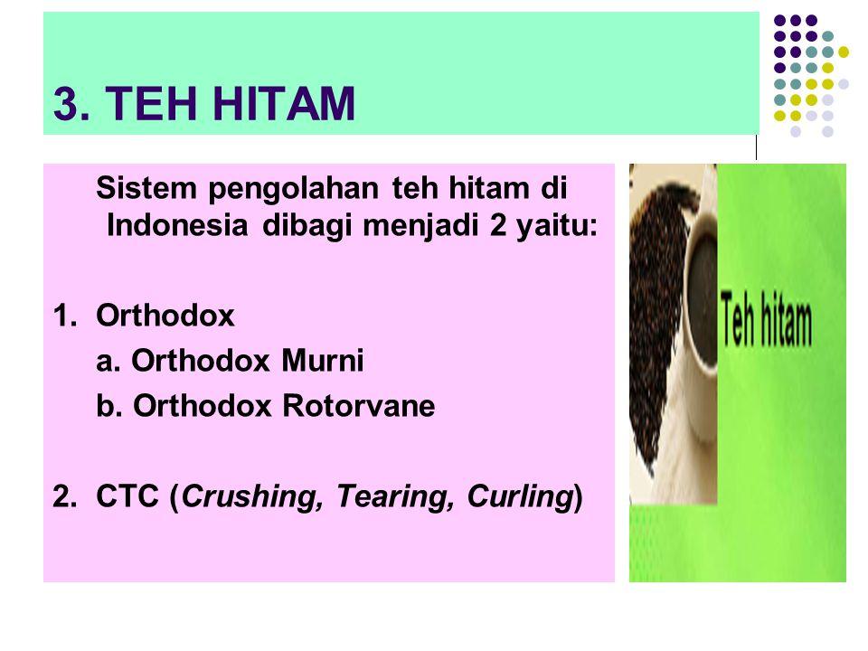 3.TEH HITAM Sistem pengolahan teh hitam di Indonesia dibagi menjadi 2 yaitu: 1.