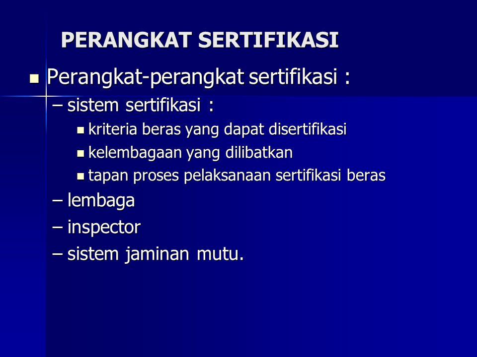 PERANGKAT SERTIFIKASI Perangkat-perangkat sertifikasi : Perangkat-perangkat sertifikasi : –sistem sertifikasi : kriteria beras yang dapat disertifikas