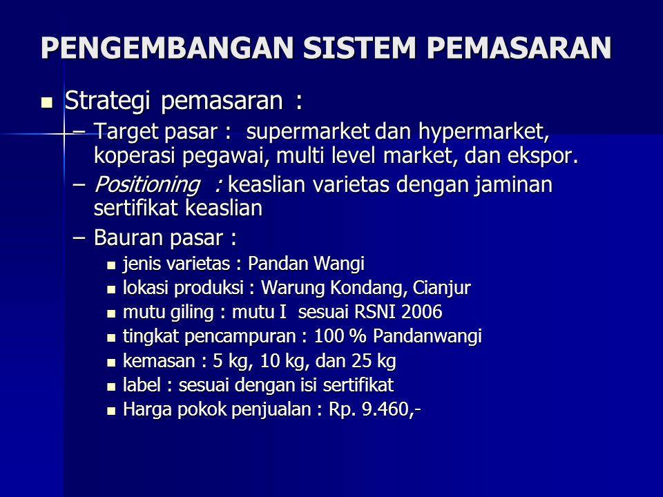 PENGEMBANGAN SISTEM PEMASARAN Strategi pemasaran : Strategi pemasaran : –Target pasar : supermarket dan hypermarket, koperasi pegawai, multi level mar