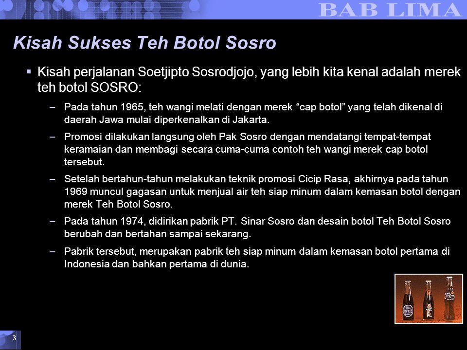 Kreativitas dan Inovasi dalam Berwirausaha © 2007 UMB 3 Kisah Sukses Teh Botol Sosro  Kisah perjalanan Soetjipto Sosrodjojo, yang lebih kita kenal adalah merek teh botol SOSRO: –Pada tahun 1965, teh wangi melati dengan merek cap botol yang telah dikenal di daerah Jawa mulai diperkenalkan di Jakarta.