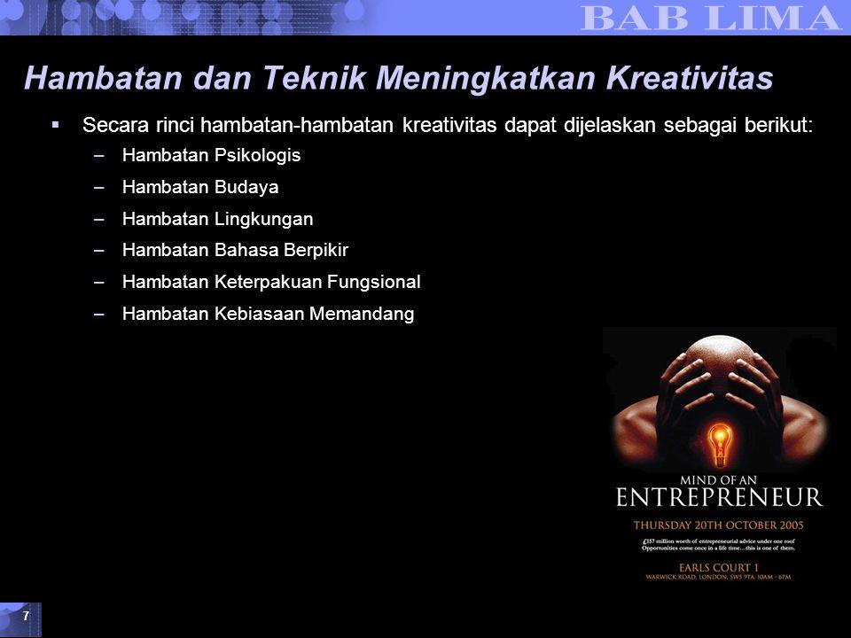 Kreativitas dan Inovasi dalam Berwirausaha © 2007 UMB 7 Hambatan dan Teknik Meningkatkan Kreativitas  Secara rinci hambatan-hambatan kreativitas dapat dijelaskan sebagai berikut: –Hambatan Psikologis –Hambatan Budaya –Hambatan Lingkungan –Hambatan Bahasa Berpikir –Hambatan Keterpakuan Fungsional –Hambatan Kebiasaan Memandang