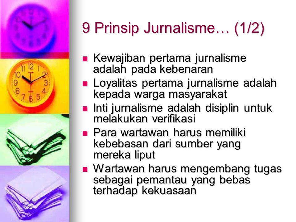 9 Prinsip Jurnalisme… (1/2) Kewajiban pertama jurnalisme adalah pada kebenaran Kewajiban pertama jurnalisme adalah pada kebenaran Loyalitas pertama ju