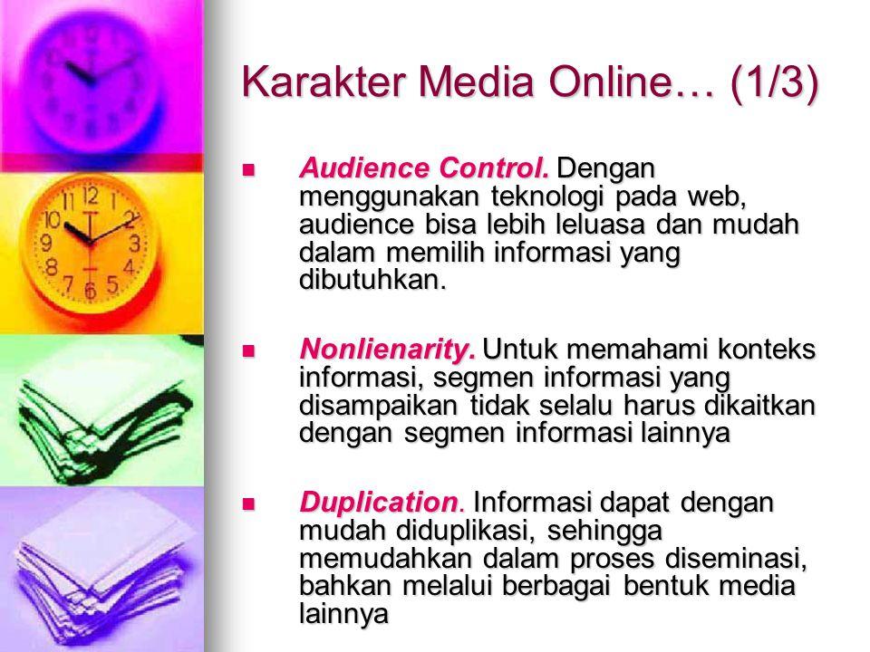 Karakter Media Online… (1/3) Audience Control. Dengan menggunakan teknologi pada web, audience bisa lebih leluasa dan mudah dalam memilih informasi ya