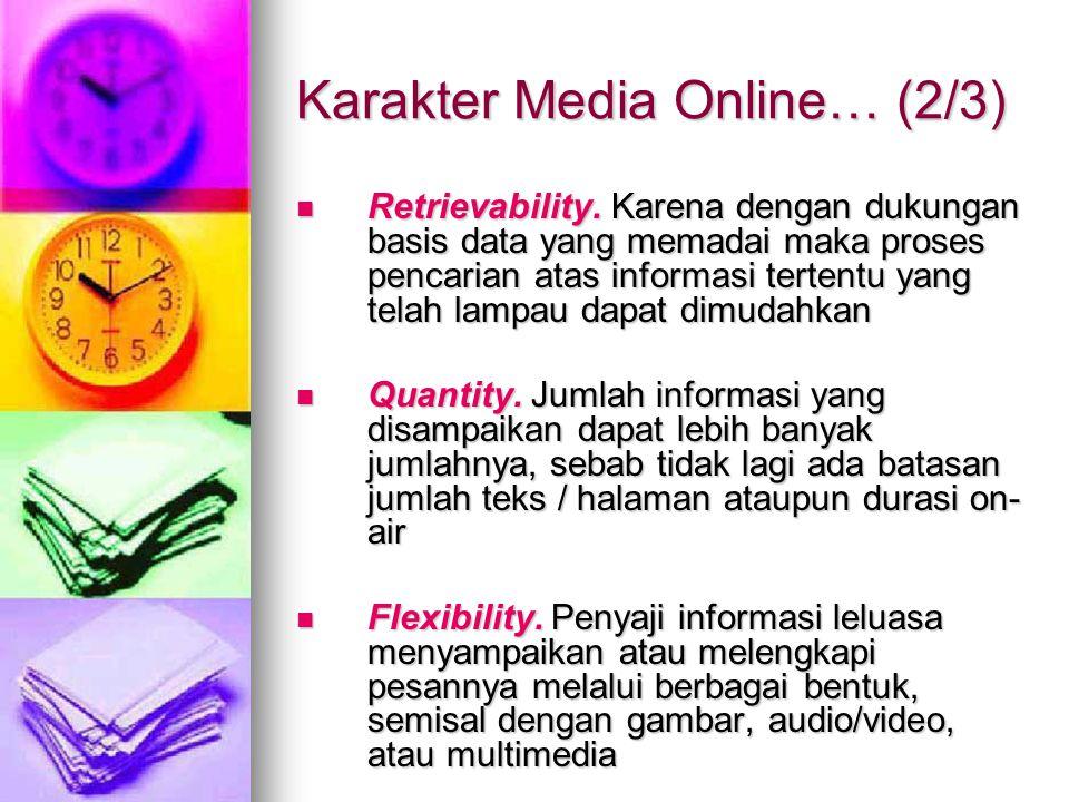 Karakter Media Online… (2/3) Retrievability. Karena dengan dukungan basis data yang memadai maka proses pencarian atas informasi tertentu yang telah l