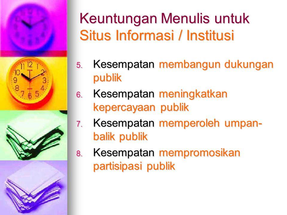 Keuntungan Menulis untuk Situs Informasi / Institusi 5. Kesempatan membangun dukungan publik 6. Kesempatan meningkatkan kepercayaan publik 7. Kesempat