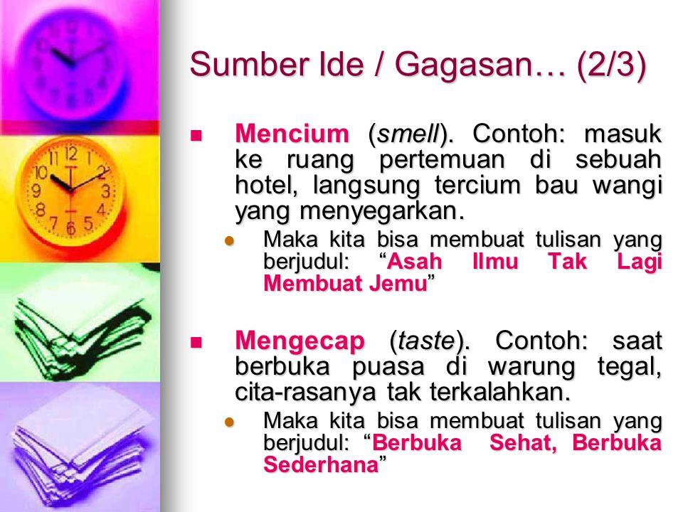 Sumber Ide / Gagasan… (2/3) Mencium (smell). Contoh: masuk ke ruang pertemuan di sebuah hotel, langsung tercium bau wangi yang menyegarkan. Mencium (s