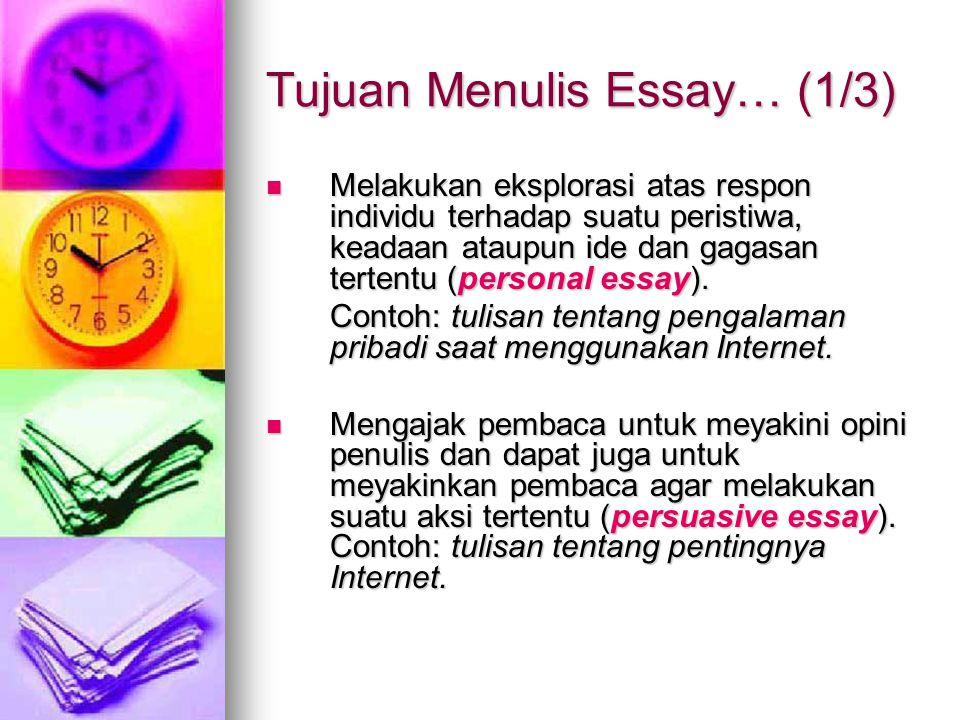 Tujuan Menulis Essay… (2/3) Menjelaskan tentang bagaimana melakukan sesuatu hal ataupun menunjukkan bagaimana sesuatu bekerja (how-to essay).