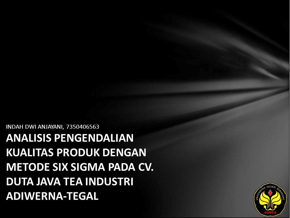 INDAH DWI ANJAYANI, 7350406563 ANALISIS PENGENDALIAN KUALITAS PRODUK DENGAN METODE SIX SIGMA PADA CV. DUTA JAVA TEA INDUSTRI ADIWERNA-TEGAL