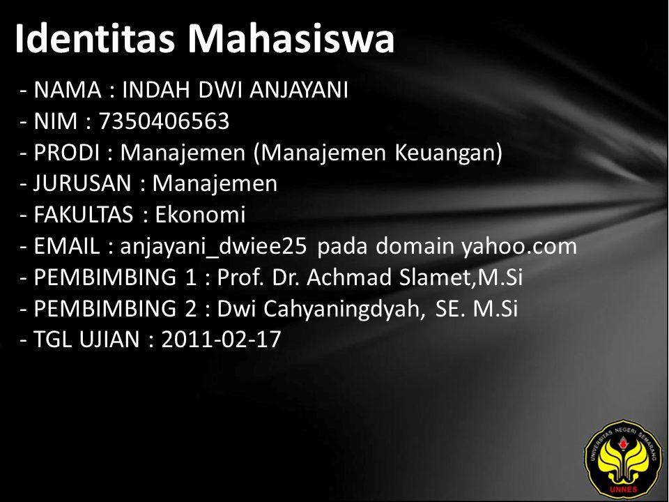 Identitas Mahasiswa - NAMA : INDAH DWI ANJAYANI - NIM : 7350406563 - PRODI : Manajemen (Manajemen Keuangan) - JURUSAN : Manajemen - FAKULTAS : Ekonomi