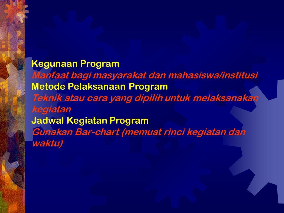 Kegunaan Program Manfaat bagi masyarakat dan mahasiswa/institusi Metode Pelaksanaan Program Teknik atau cara yang dipilih untuk melaksanakan kegiatan Jadwal Kegiatan Program Gunakan Bar-chart (memuat rinci kegiatan dan waktu)