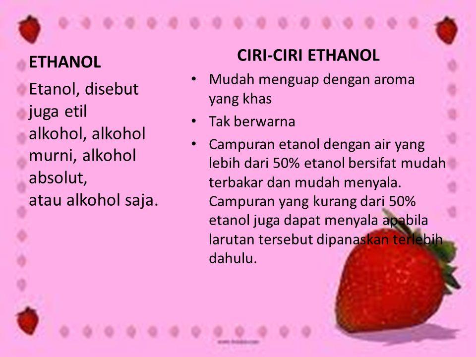 ETHANOL CIRI-CIRI ETHANOL Mudah menguap dengan aroma yang khas Tak berwarna Campuran etanol dengan air yang lebih dari 50% etanol bersifat mudah terba