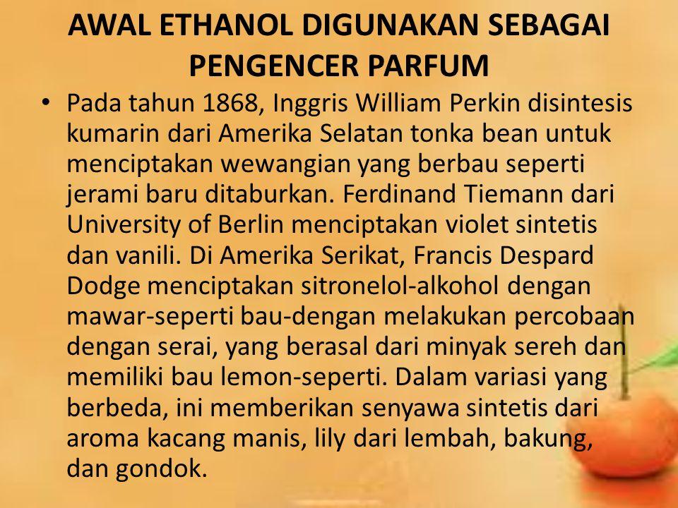 AWAL ETHANOL DIGUNAKAN SEBAGAI PENGENCER PARFUM Pada tahun 1868, Inggris William Perkin disintesis kumarin dari Amerika Selatan tonka bean untuk menci