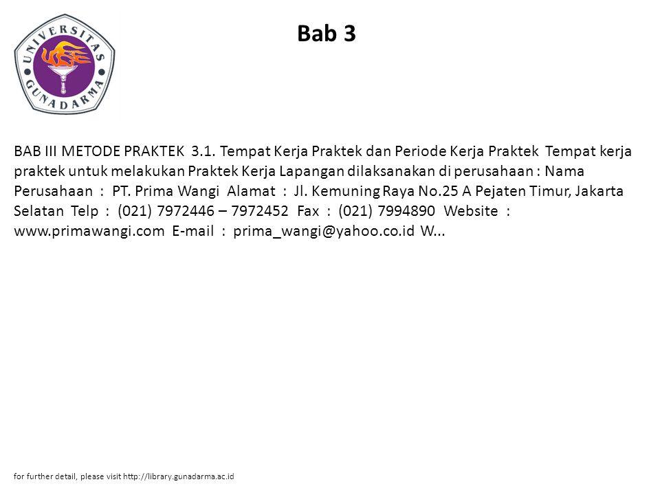 Bab 3 BAB III METODE PRAKTEK 3.1. Tempat Kerja Praktek dan Periode Kerja Praktek Tempat kerja praktek untuk melakukan Praktek Kerja Lapangan dilaksana