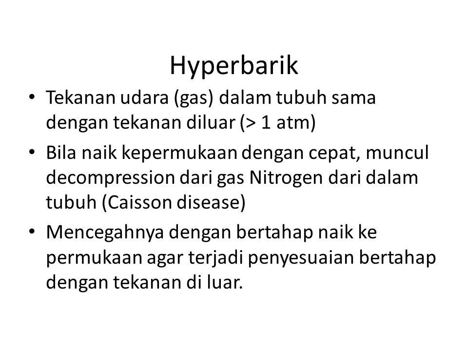 Hyperbarik Tekanan udara (gas) dalam tubuh sama dengan tekanan diluar (> 1 atm) Bila naik kepermukaan dengan cepat, muncul decompression dari gas Nitr