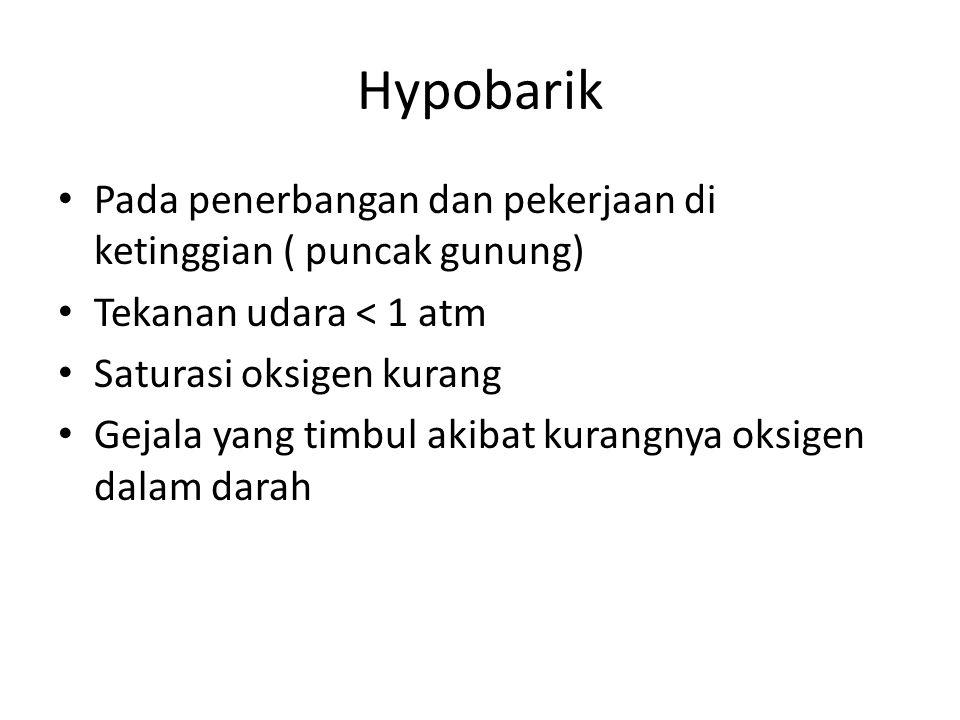 Hypobarik Pada penerbangan dan pekerjaan di ketinggian ( puncak gunung) Tekanan udara < 1 atm Saturasi oksigen kurang Gejala yang timbul akibat kurang
