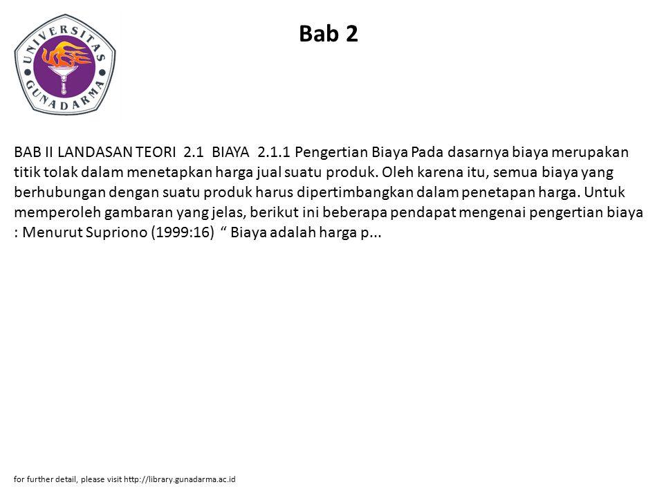 Bab 2 BAB II LANDASAN TEORI 2.1 BIAYA 2.1.1 Pengertian Biaya Pada dasarnya biaya merupakan titik tolak dalam menetapkan harga jual suatu produk. Oleh