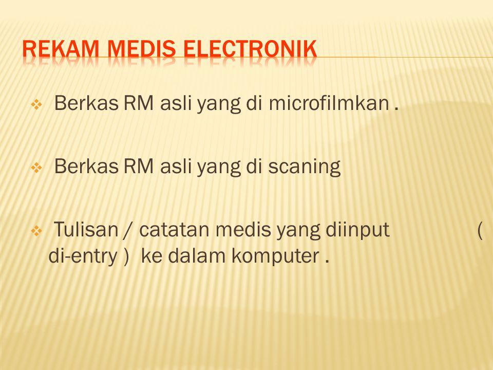  Berkas RM asli yang di microfilmkan.  Berkas RM asli yang di scaning  Tulisan / catatan medis yang diinput ( di-entry ) ke dalam komputer.