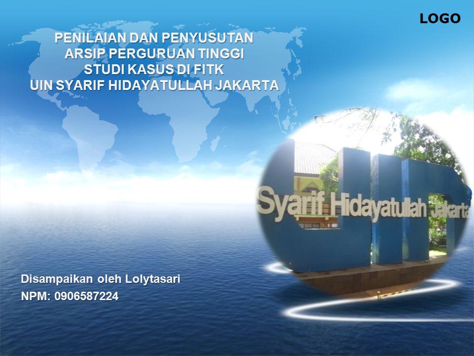 LOGO PENILAIAN DAN PENYUSUTAN ARSIP PERGURUAN TINGGI STUDI KASUS DI FITK UIN SYARIF HIDAYATULLAH JAKARTA Disampaikan oleh Lolytasari NPM: 0906587224