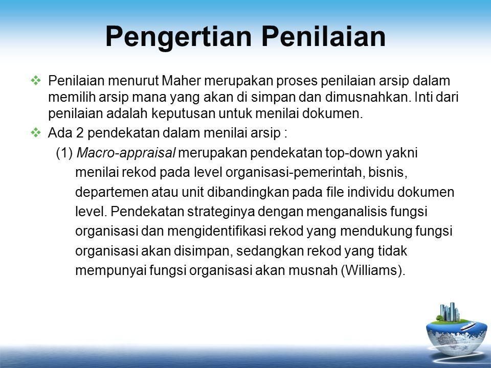 Pengertian Penilaian  Penilaian menurut Maher merupakan proses penilaian arsip dalam memilih arsip mana yang akan di simpan dan dimusnahkan.
