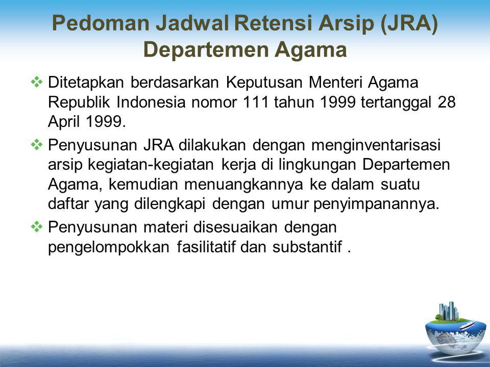 Pedoman Jadwal Retensi Arsip (JRA) Departemen Agama  Ditetapkan berdasarkan Keputusan Menteri Agama Republik Indonesia nomor 111 tahun 1999 tertanggal 28 April 1999.
