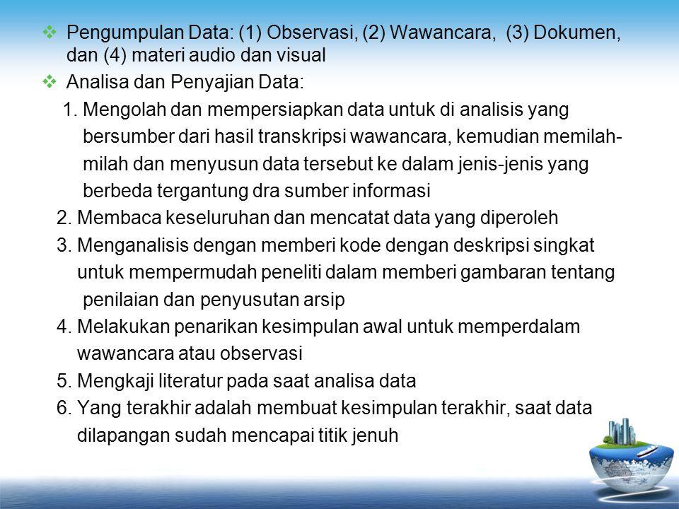  Pengumpulan Data: (1) Observasi, (2) Wawancara, (3) Dokumen, dan (4) materi audio dan visual  Analisa dan Penyajian Data: 1.