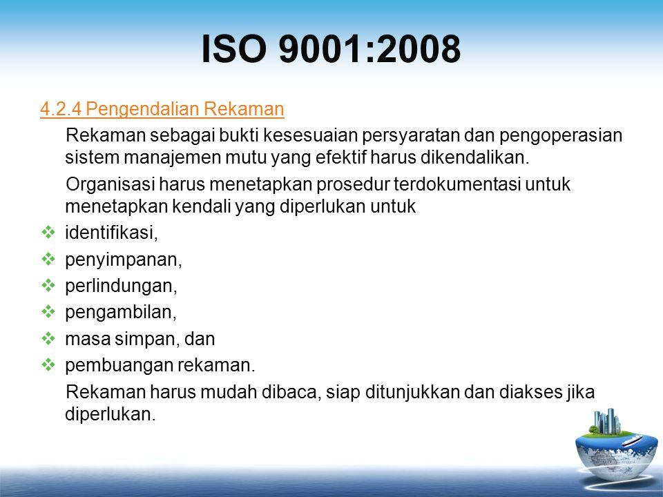 ISO 9001:2008 4.2.4 Pengendalian Rekaman Rekaman sebagai bukti kesesuaian persyaratan dan pengoperasian sistem manajemen mutu yang efektif harus dikendalikan.