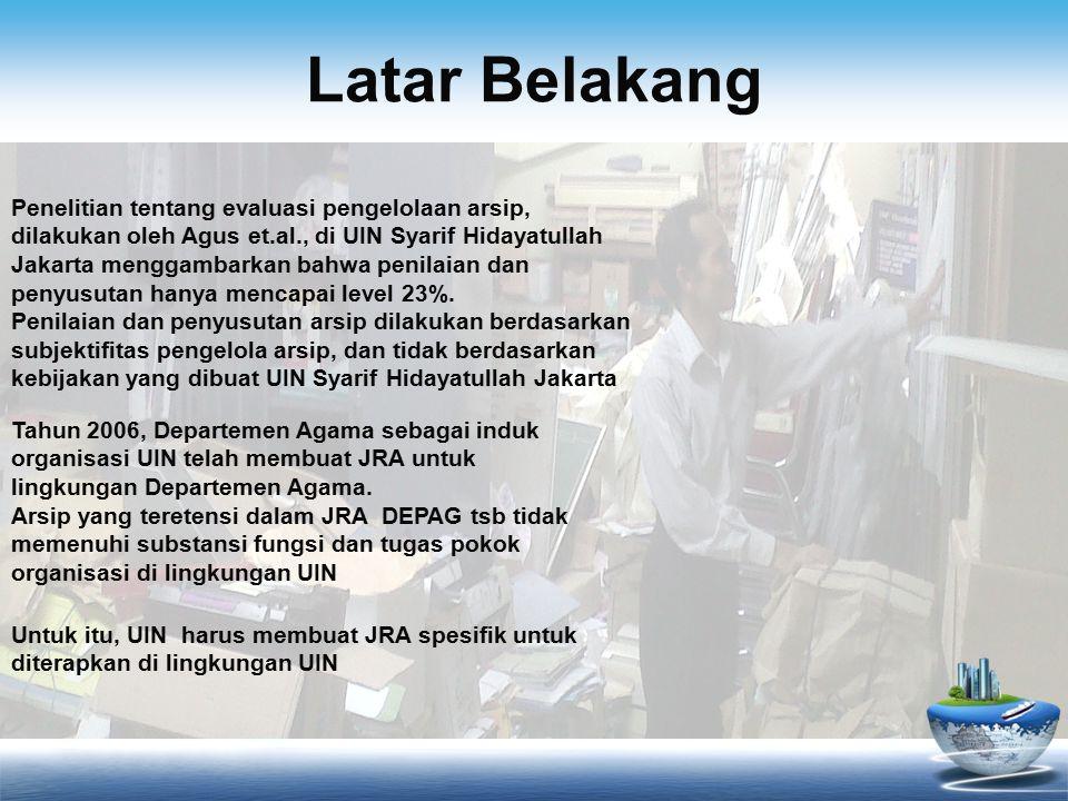 Latar Belakang Penelitian tentang evaluasi pengelolaan arsip, dilakukan oleh Agus et.al., di UIN Syarif Hidayatullah Jakarta menggambarkan bahwa penilaian dan penyusutan hanya mencapai level 23%.