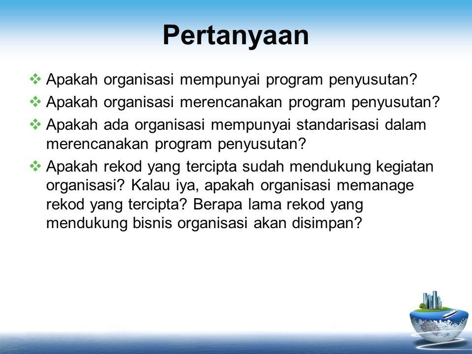 Pertanyaan  Apakah organisasi mempunyai program penyusutan.