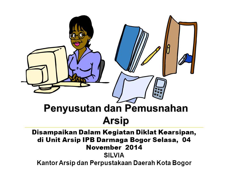 Penyusutan dan Pemusnahan Arsip Disampaikan Dalam Kegiatan Diklat Kearsipan, di Unit Arsip IPB Darmaga Bogor Selasa, 04 November 2014 SILVIA Kantor Ar
