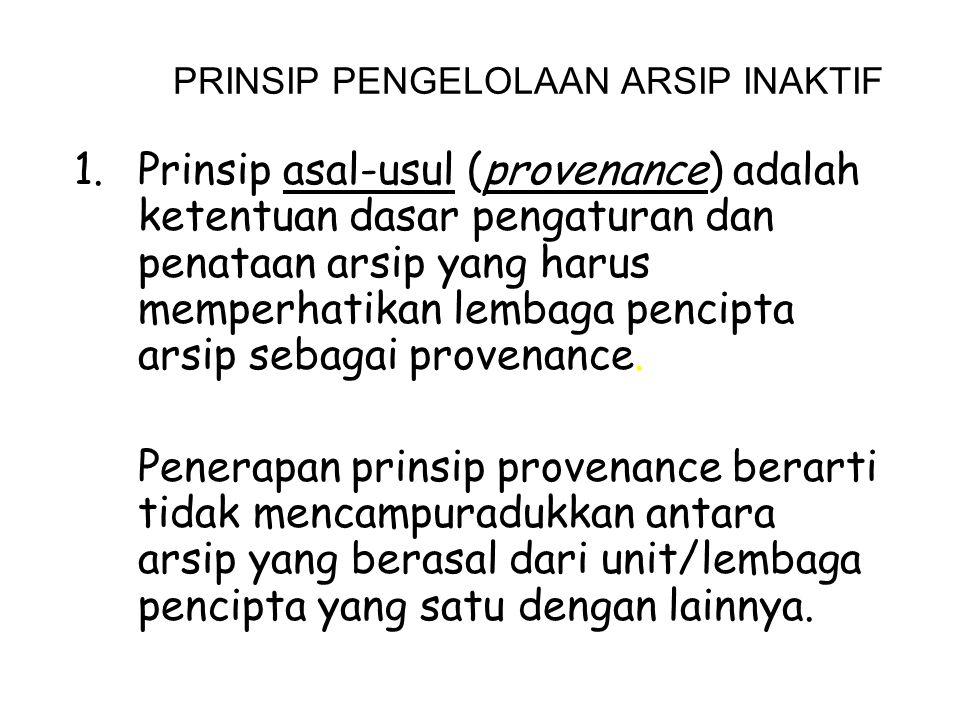 PRINSIP PENGELOLAAN ARSIP INAKTIF 1.Prinsip asal-usul (provenance) adalah ketentuan dasar pengaturan dan penataan arsip yang harus memperhatikan lemba