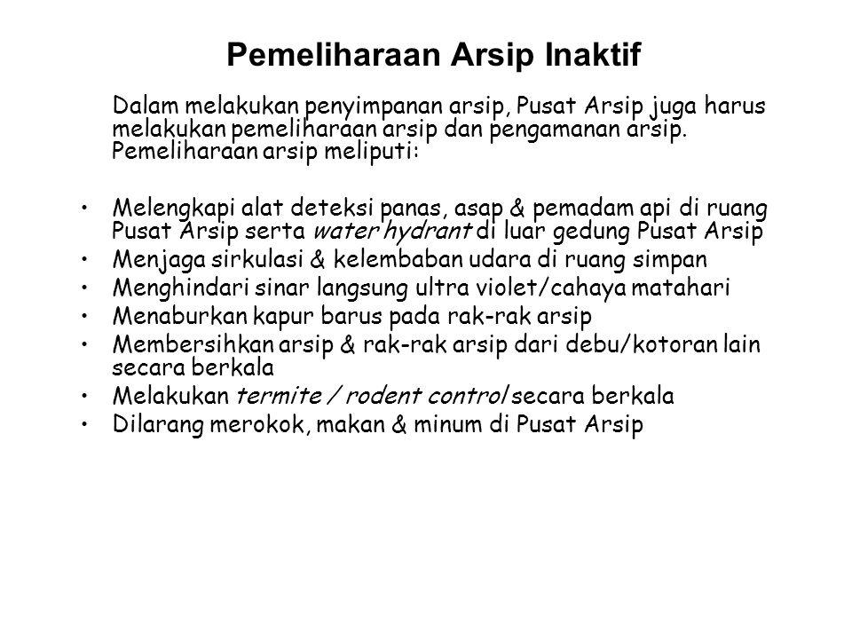 Pemeliharaan Arsip Inaktif Dalam melakukan penyimpanan arsip, Pusat Arsip juga harus melakukan pemeliharaan arsip dan pengamanan arsip. Pemeliharaan a