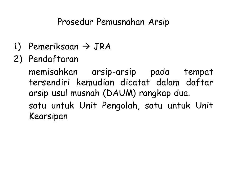 Prosedur Pemusnahan Arsip 1)Pemeriksaan  JRA 2)Pendaftaran memisahkan arsip-arsip pada tempat tersendiri kemudian dicatat dalam daftar arsip usul mus