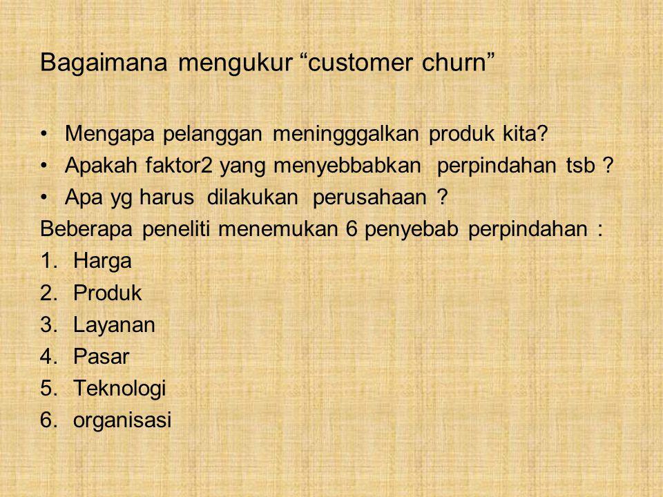 Bagaimana mengukur customer churn Mengapa pelanggan meningggalkan produk kita.