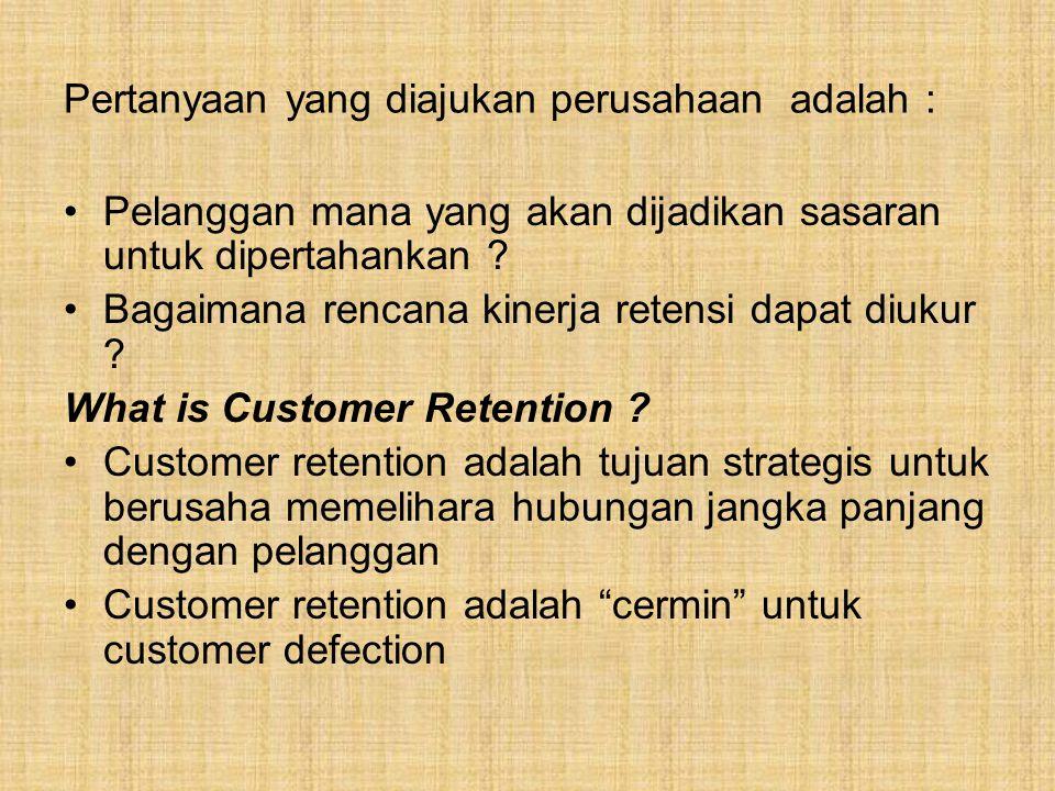 Pertanyaan yang diajukan perusahaan adalah : Pelanggan mana yang akan dijadikan sasaran untuk dipertahankan .