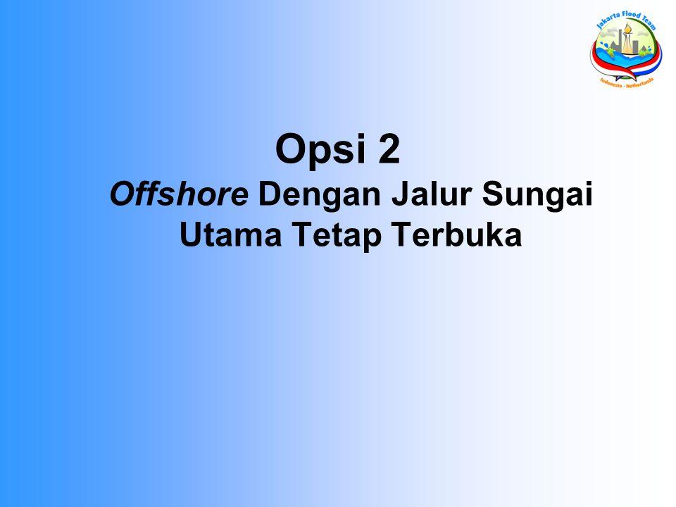 Opsi 2 Offshore Dengan Jalur Sungai Utama Tetap Terbuka