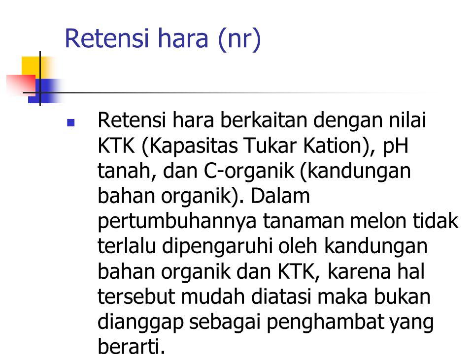 Retensi hara (nr) Retensi hara berkaitan dengan nilai KTK (Kapasitas Tukar Kation), pH tanah, dan C-organik (kandungan bahan organik). Dalam pertumbuh
