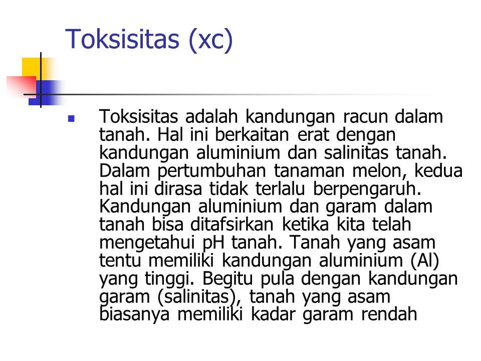 Toksisitas (xc) Toksisitas adalah kandungan racun dalam tanah. Hal ini berkaitan erat dengan kandungan aluminium dan salinitas tanah. Dalam pertumbuha