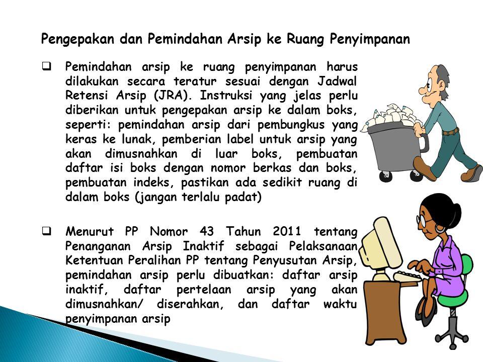 Pengepakan dan Pemindahan Arsip ke Ruang Penyimpanan  Pemindahan arsip ke ruang penyimpanan harus dilakukan secara teratur sesuai dengan Jadwal Reten