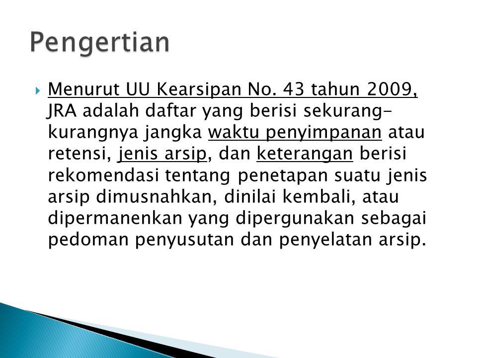  Menurut UU Kearsipan No. 43 tahun 2009, JRA adalah daftar yang berisi sekurang- kurangnya jangka waktu penyimpanan atau retensi, jenis arsip, dan ke