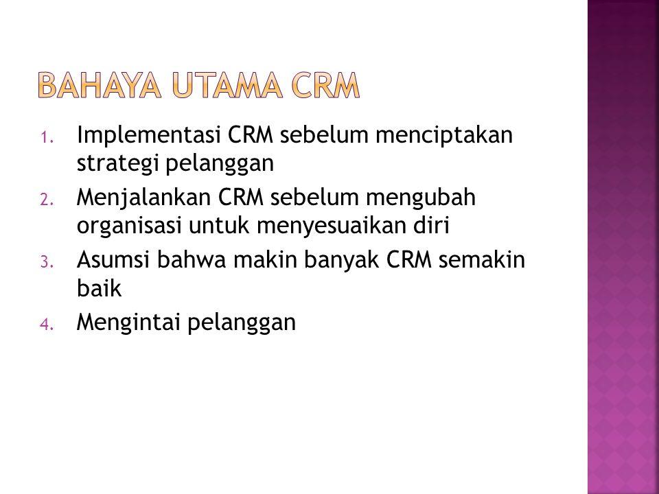 1. Implementasi CRM sebelum menciptakan strategi pelanggan 2. Menjalankan CRM sebelum mengubah organisasi untuk menyesuaikan diri 3. Asumsi bahwa maki