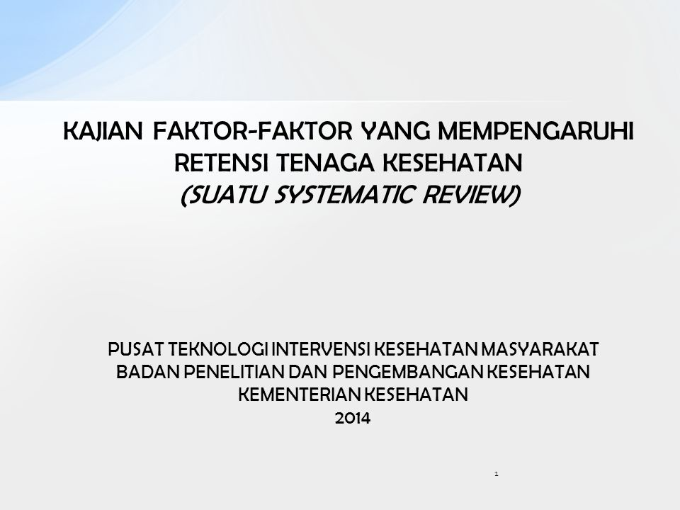 KAJIAN FAKTOR-FAKTOR YANG MEMPENGARUHI RETENSI TENAGA KESEHATAN (SUATU SYSTEMATIC REVIEW) 1 PUSAT TEKNOLOGI INTERVENSI KESEHATAN MASYARAKAT BADAN PENE