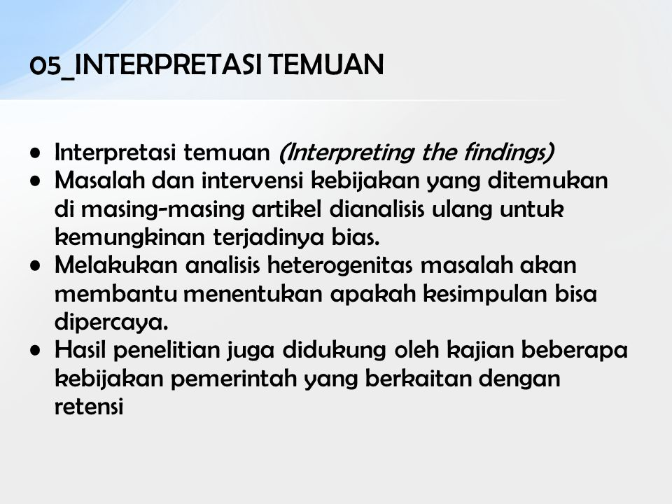 05_INTERPRETASI TEMUAN Interpretasi temuan (Interpreting the findings) Masalah dan intervensi kebijakan yang ditemukan di masing-masing artikel dianal