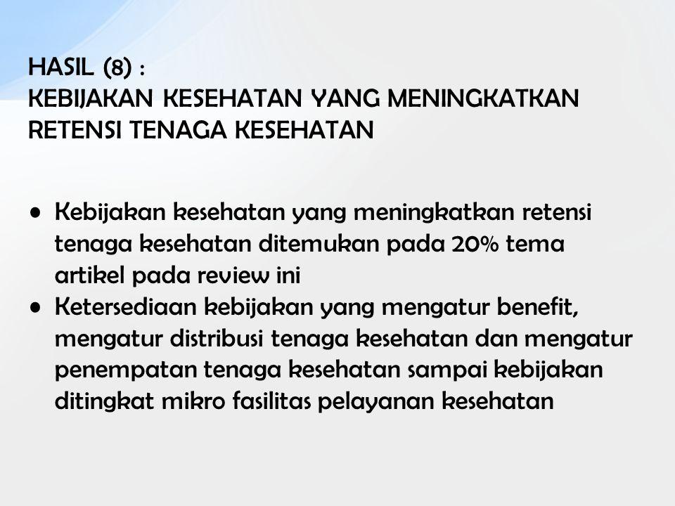 HASIL (8) : KEBIJAKAN KESEHATAN YANG MENINGKATKAN RETENSI TENAGA KESEHATAN Kebijakan kesehatan yang meningkatkan retensi tenaga kesehatan ditemukan pa