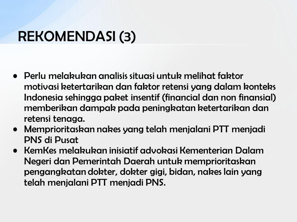 REKOMENDASI (3) Perlu melakukan analisis situasi untuk melihat faktor motivasi ketertarikan dan faktor retensi yang dalam konteks Indonesia sehingga p