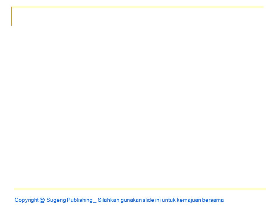 Copyright @ Sugeng Publishing _ Silahkan gunakan slide ini untuk kemajuan bersama