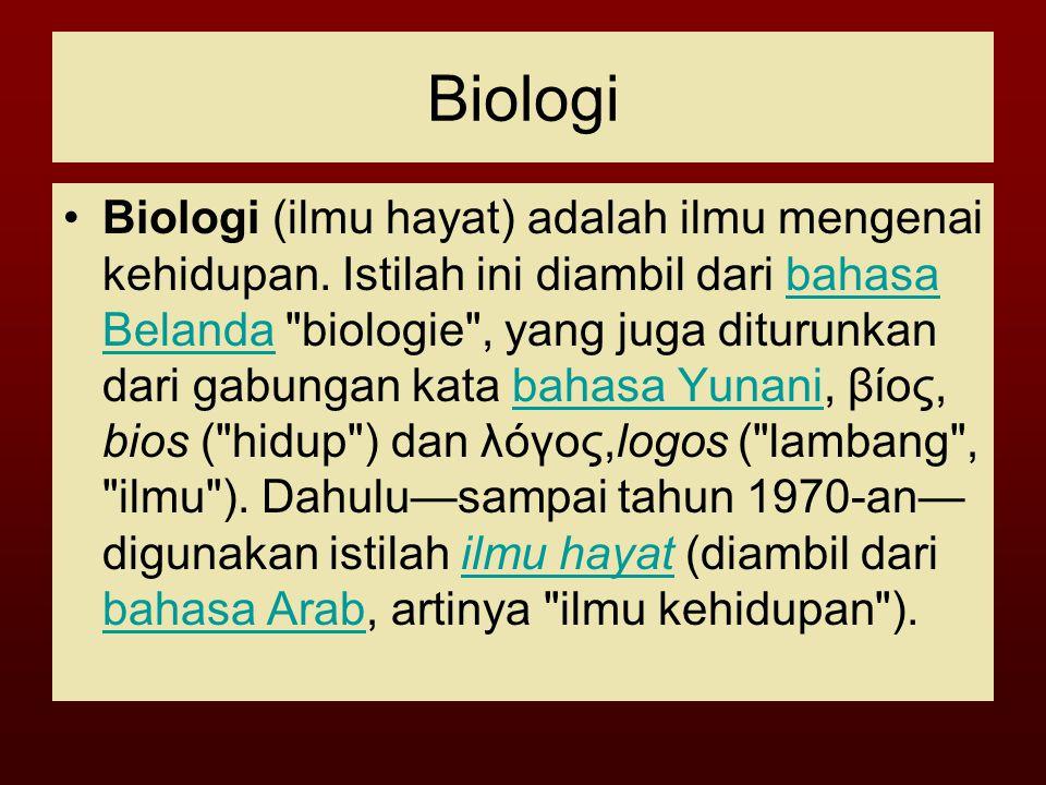 Biologi Biologi (ilmu hayat) adalah ilmu mengenai kehidupan.